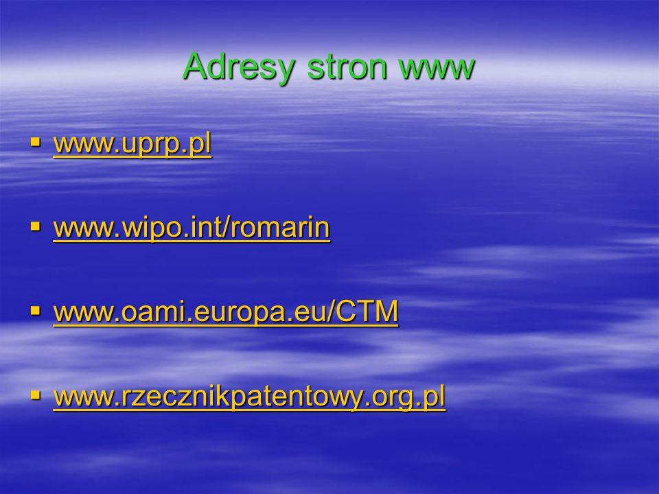 Adresy stron www www.uprp.pl www.uprp.pl www.uprp.pl www.wipo.int/romarin www.wipo.int/romarin www.wipo.int/romarin www.oami.europa.eu/CTM www.oami.eu