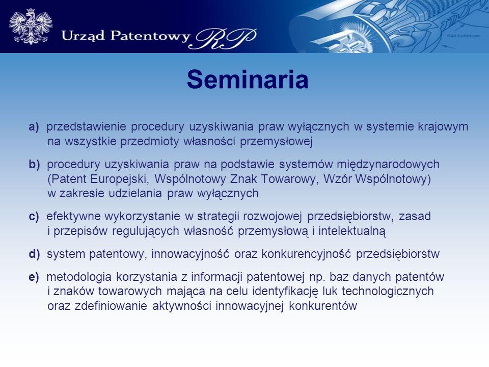 Seminaria a) przedstawienie procedury uzyskiwania praw wyłącznych w systemie krajowym na wszystkie przedmioty własności przemysłowej b) procedury uzys