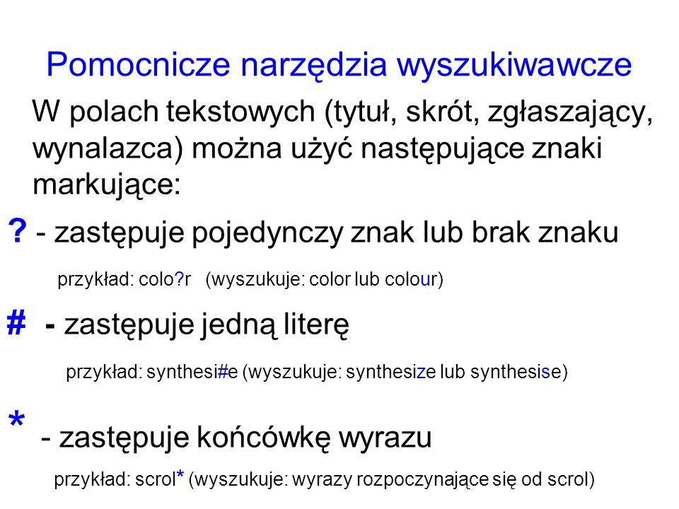 Pomocnicze narzędzia wyszukiwawcze W polach tekstowych (tytuł, skrót, zgłaszający, wynalazca) można użyć następujące znaki markujące: ? - zastępuje po