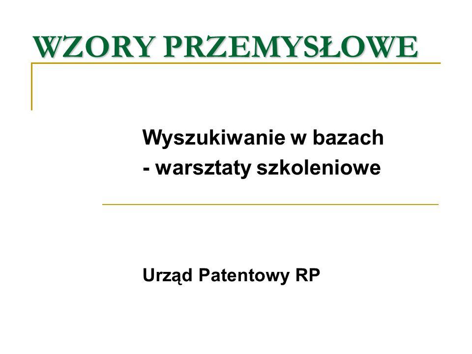Podstawowe bazy wzorów przemysłowych www.uprp.pl - wzory przemysłowe (zdobnicze) w procedurze krajowej http://www.ohim.eu.int/ttp://www.ohim.eu.int/ - wzory przemysłowe Wspólnoty http://www.wipo.int/ipdl/ - wzory przemysłowe w procedurze międzynarodowej