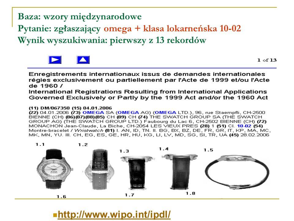 Baza: wzory międzynarodowe Pytanie: zgłaszający omega + klasa lokarneńska 10-02 Wynik wyszukiwania: pierwszy z 13 rekordów http://www.wipo.int/ipdl/