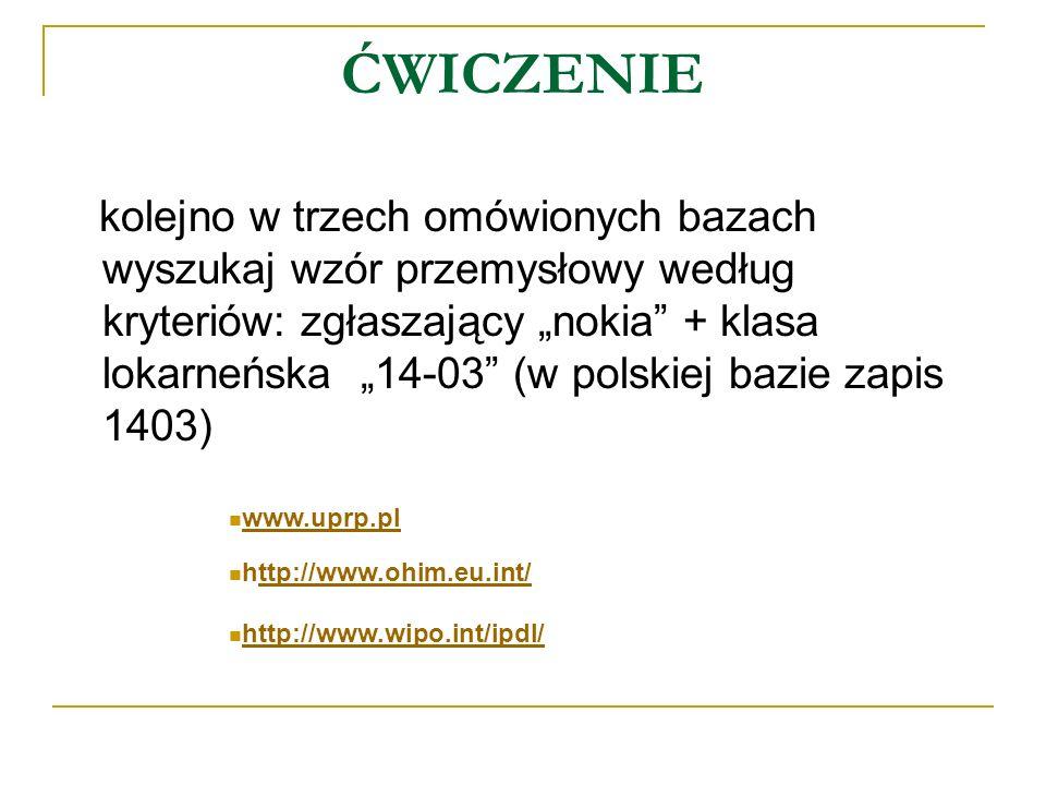 ĆWICZENIE kolejno w trzech omówionych bazach wyszukaj wzór przemysłowy według kryteriów: zgłaszający nokia + klasa lokarneńska 14-03 (w polskiej bazie