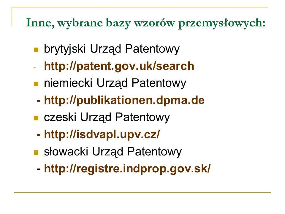 Inne, wybrane bazy wzorów przemysłowych: brytyjski Urząd Patentowy - http://patent.gov.uk/search niemiecki Urząd Patentowy - http://publikationen.dpma