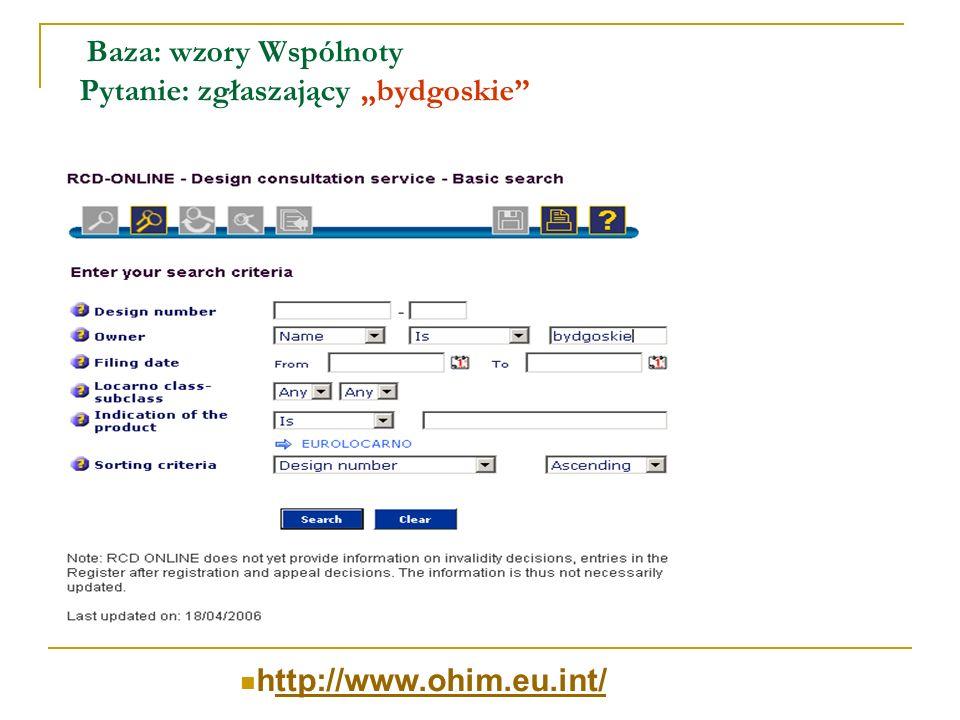 Baza: wzory Wspólnoty Pytanie: zgłaszający bydgoskie http://www.ohim.eu.int/ttp://www.ohim.eu.int/