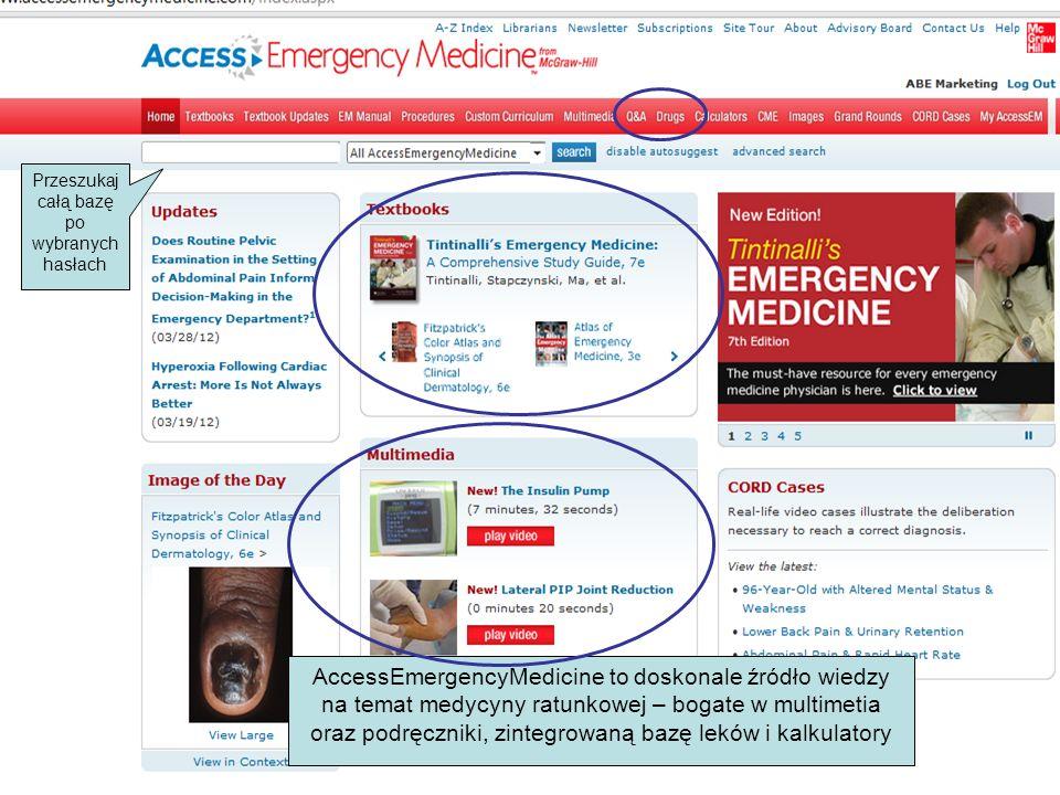 AccessEmergencyMedicine to doskonale źródło wiedzy na temat medycyny ratunkowej – bogate w multimetia oraz podręczniki, zintegrowaną bazę leków i kalkulatory Przeszukaj całą bazę po wybranych hasłach