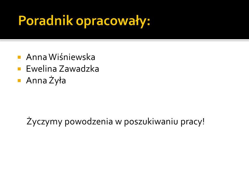 Anna Wiśniewska Ewelina Zawadzka Anna Żyła Życzymy powodzenia w poszukiwaniu pracy!