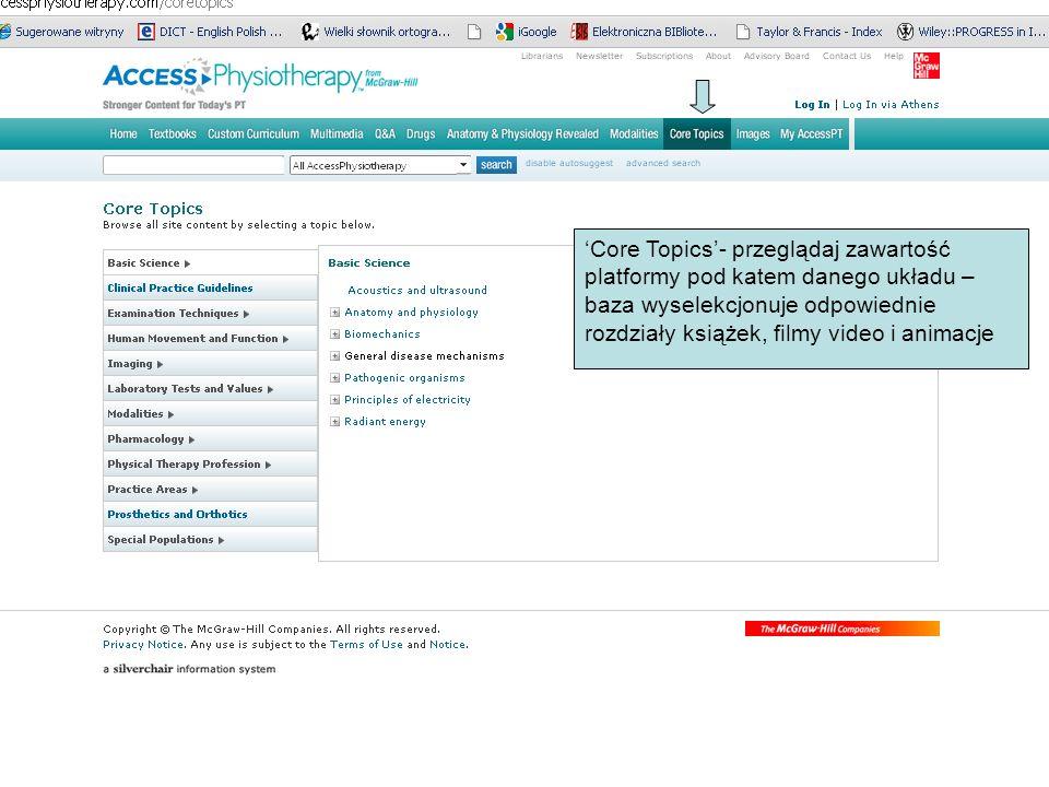 Core Topics- przeglądaj zawartość platformy pod katem danego układu – baza wyselekcjonuje odpowiednie rozdziały książek, filmy video i animacje