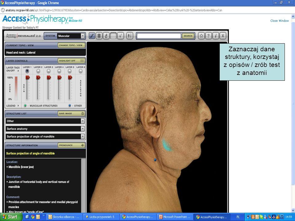 Zaznaczaj dane struktury, korzystaj z opisów / zrób test z anatomii