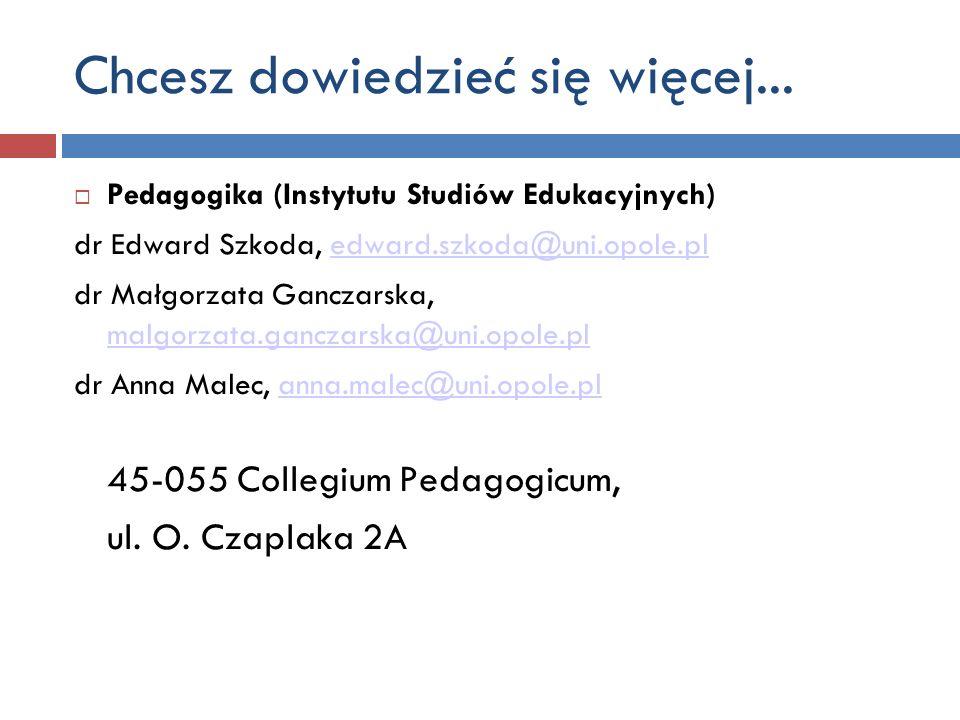 Pedagogika (Instytutu Studiów Edukacyjnych) dr Edward Szkoda, edward.szkoda@uni.opole.pledward.szkoda@uni.opole.pl dr Małgorzata Ganczarska, malgorzat