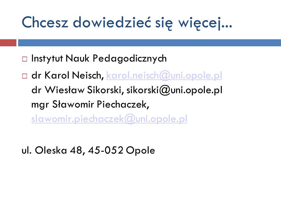 Instytut Nauk Pedagodicznych dr Karol Neisch, karol.neisch@uni.opole.pl dr Wiesław Sikorski, sikorski@uni.opole.pl mgr Sławomir Piechaczek, slawomir.p