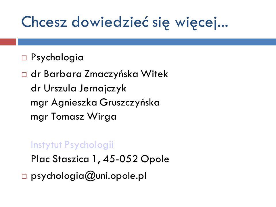 Psychologia dr Barbara Zmaczyńska Witek dr Urszula Jernajczyk mgr Agnieszka Gruszczyńska mgr Tomasz Wirga Instytut Psychologii Plac Staszica 1, 45-052