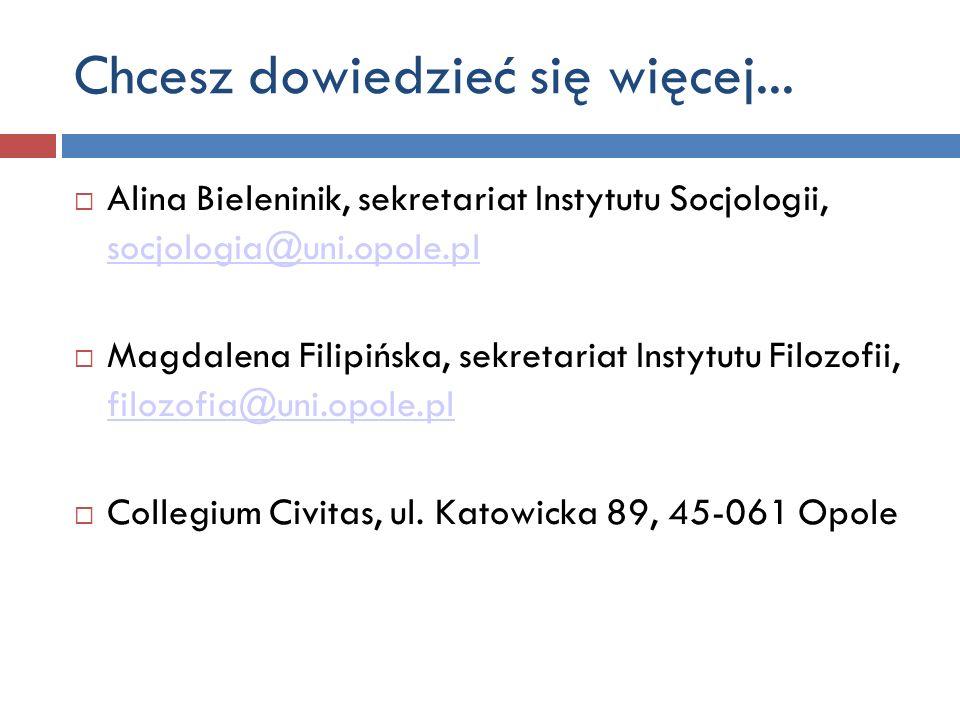 Alina Bieleninik, sekretariat Instytutu Socjologii, socjologia@uni.opole.pl socjologia@uni.opole.pl Magdalena Filipińska, sekretariat Instytutu Filozo