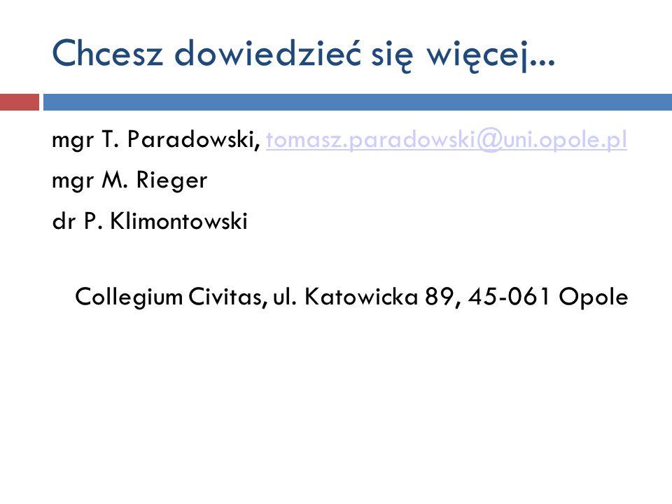 mgr T. Paradowski, tomasz.paradowski@uni.opole.pltomasz.paradowski@uni.opole.pl mgr M. Rieger dr P. Klimontowski Collegium Civitas, ul. Katowicka 89,