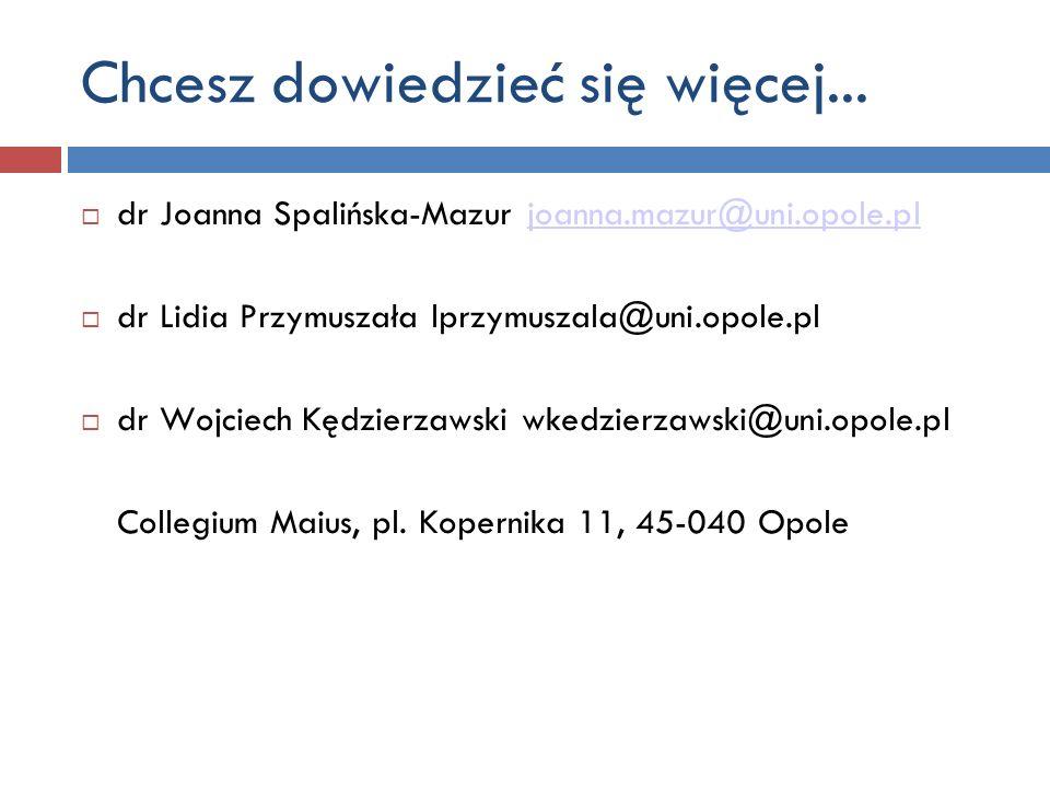dr Joanna Spalińska-Mazur joanna.mazur@uni.opole.pljoanna.mazur@uni.opole.pl dr Lidia Przymuszała lprzymuszala@uni.opole.pl dr Wojciech Kędzierzawski