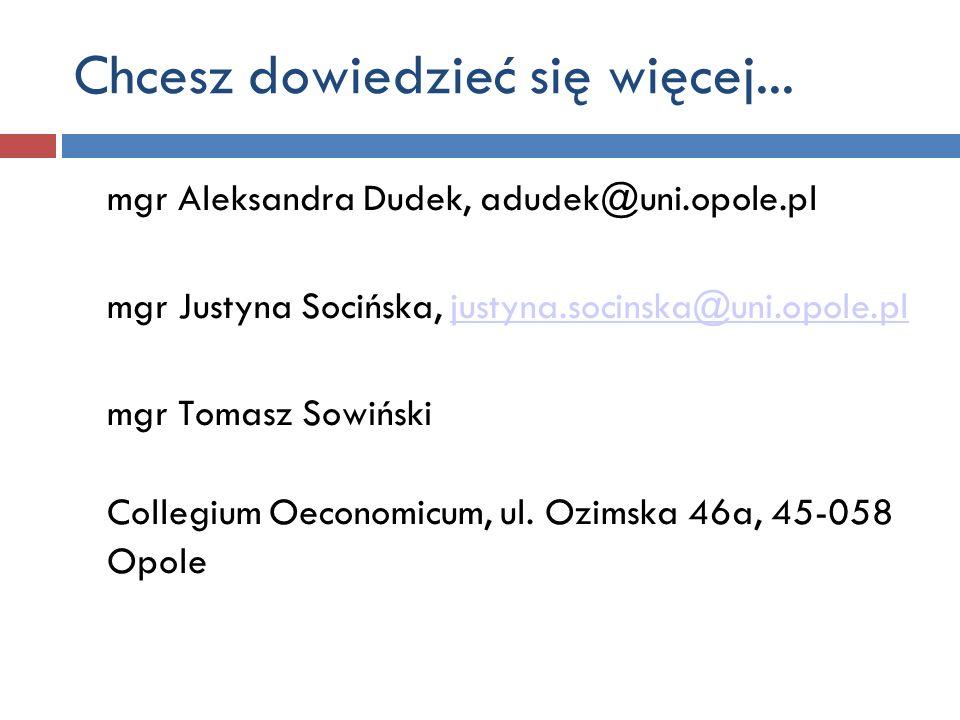 mgr Aleksandra Dudek, adudek@uni.opole.pl mgr Justyna Socińska, justyna.socinska@uni.opole.pljustyna.socinska@uni.opole.pl mgr Tomasz Sowiński Collegi