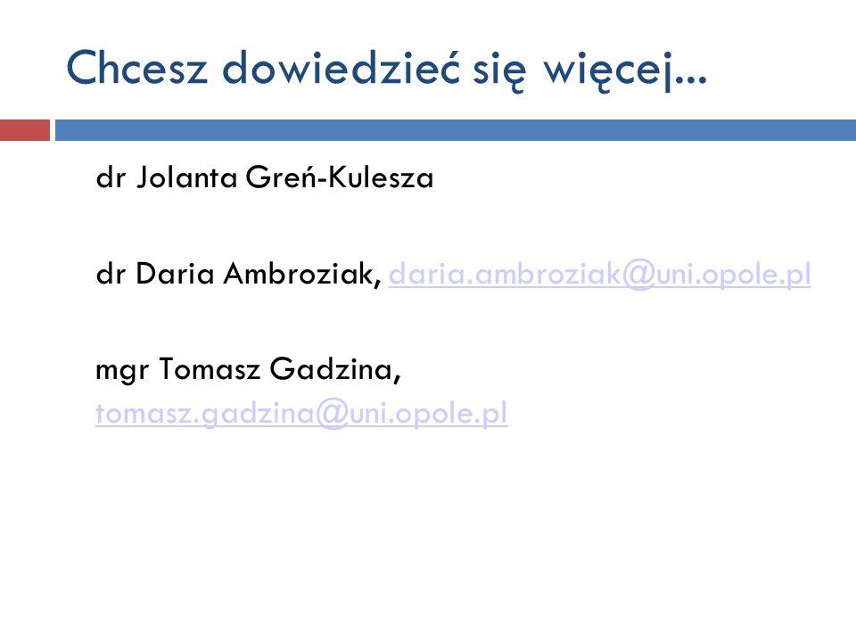 dr Jolanta Greń-Kulesza dr Daria Ambroziak, daria.ambroziak@uni.opole.pldaria.ambroziak@uni.opole.pl mgr Tomasz Gadzina, tomasz.gadzina@uni.opole.pl t