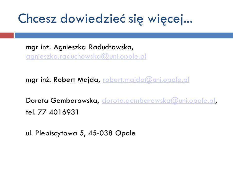 mgr inż. Agnieszka Raduchowska, agnieszka.raduchowska@uni.opole.pl agnieszka.raduchowska@uni.opole.pl mgr inż. Robert Majda, robert.majda@uni.opole.pl