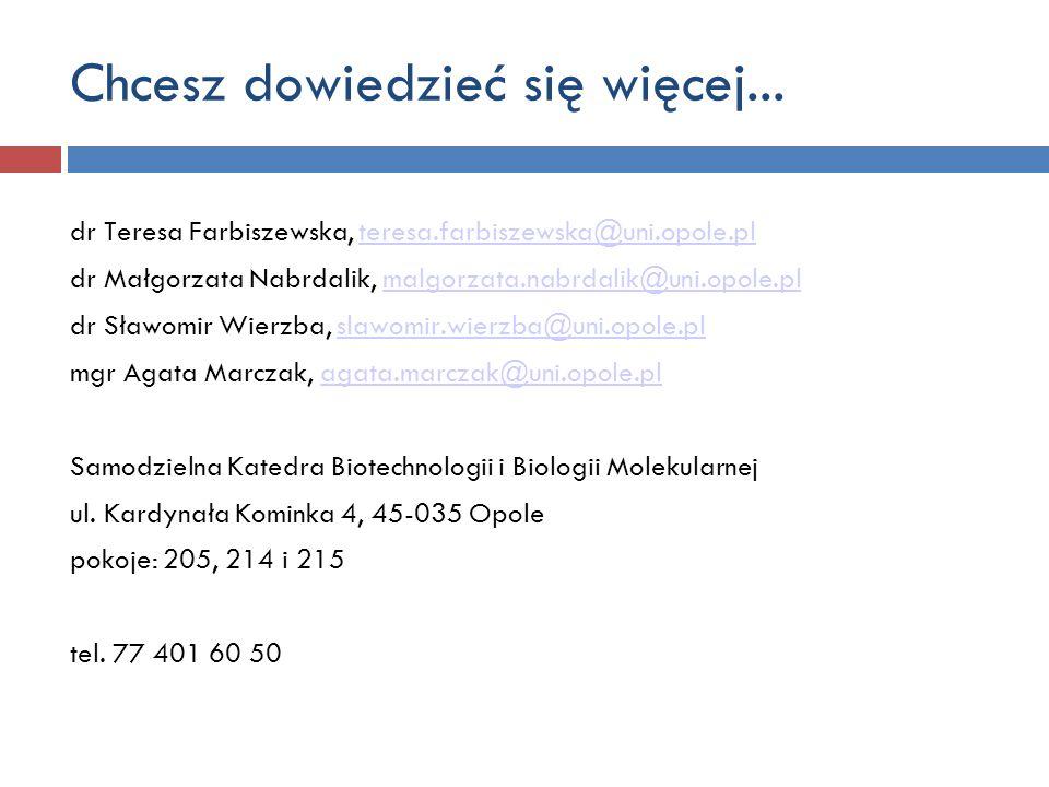 Chcesz dowiedzieć się więcej... dr Teresa Farbiszewska, teresa.farbiszewska@uni.opole.plteresa.farbiszewska@uni.opole.pl dr Małgorzata Nabrdalik, malg