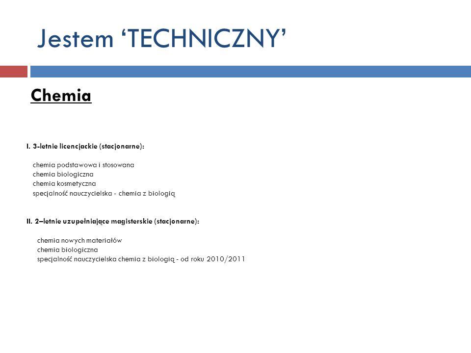 Jestem TECHNICZNY Chemia I. 3-letnie licencjackie (stacjonarne): chemia podstawowa i stosowana chemia biologiczna chemia kosmetyczna specjalność naucz