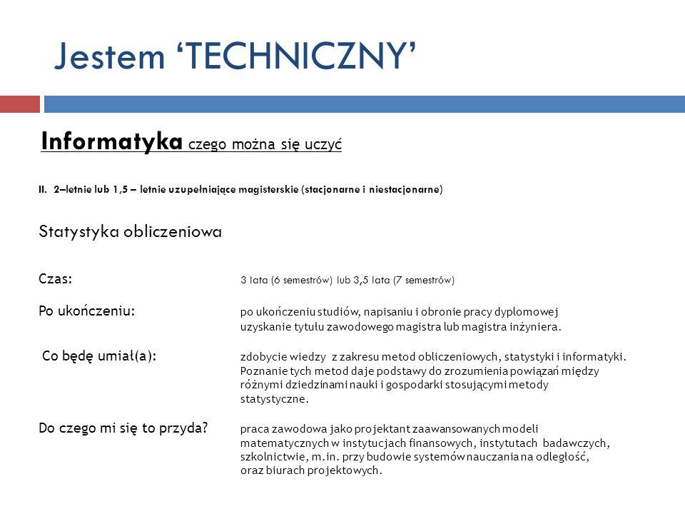 Jestem TECHNICZNY Informatyka czego można się uczyć II. 2–letnie lub 1,5 – letnie uzupełniające magisterskie (stacjonarne i niestacjonarne) Statystyka