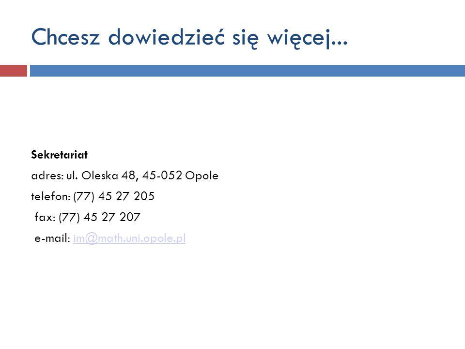 Chcesz dowiedzieć się więcej... Sekretariat adres: ul. Oleska 48, 45-052 Opole telefon: (77) 45 27 205 fax: (77) 45 27 207 e-mail: im@math.uni.opole.p