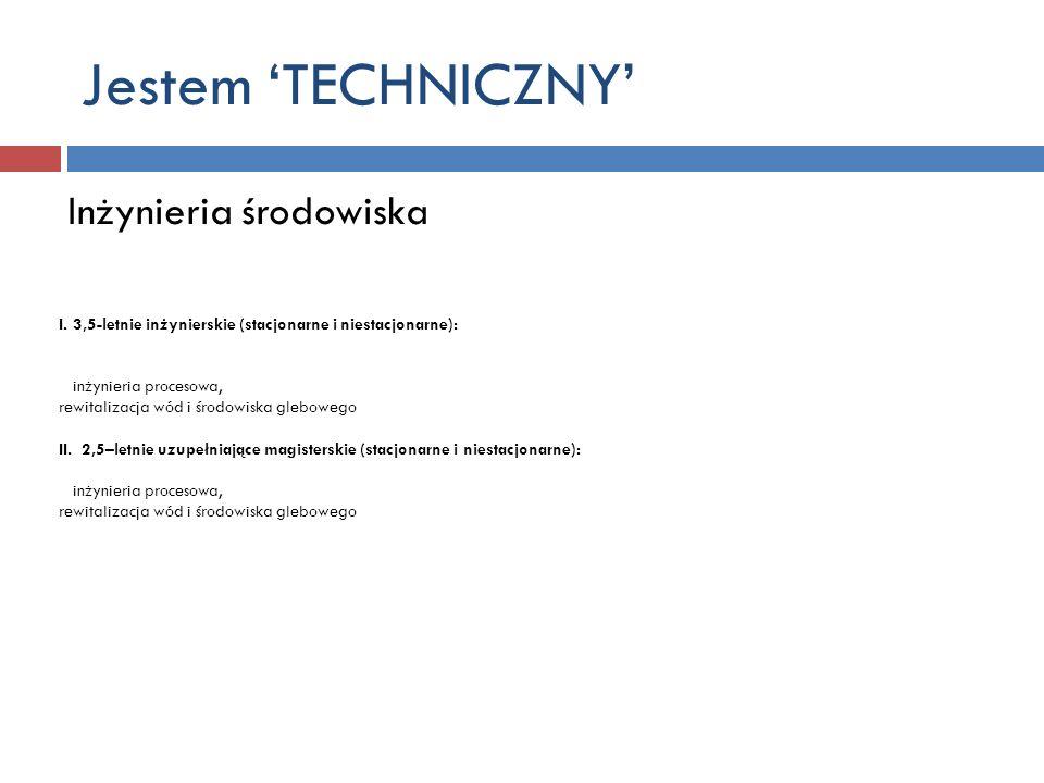 Jestem TECHNICZNY Inżynieria środowiska I. 3,5-letnie inżynierskie (stacjonarne i niestacjonarne): inżynieria procesowa, rewitalizacja wód i środowisk