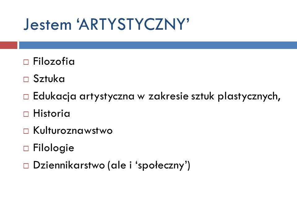 Jestem ARTYSTYCZNY Filozofia Sztuka Edukacja artystyczna w zakresie sztuk plastycznych, Historia Kulturoznawstwo Filologie Dziennikarstwo (ale i społe