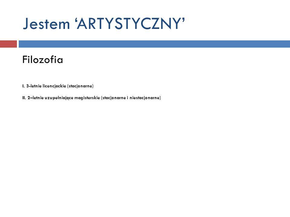 Jestem ARTYSTYCZNY Filozofia I. 3-letnie licencjackie (stacjonarne) II. 2–letnie uzupełniające magisterskie (stacjonarne i niestacjonarne)