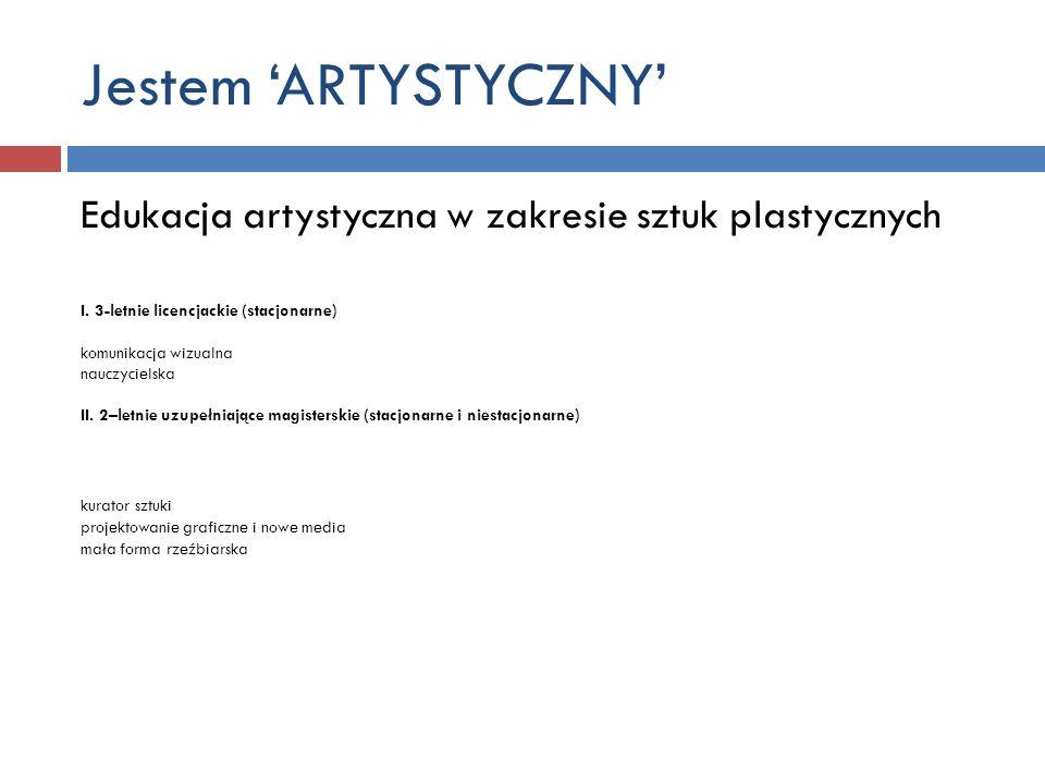 Jestem ARTYSTYCZNY Edukacja artystyczna w zakresie sztuk plastycznych I. 3-letnie licencjackie (stacjonarne) komunikacja wizualna nauczycielska II. 2–