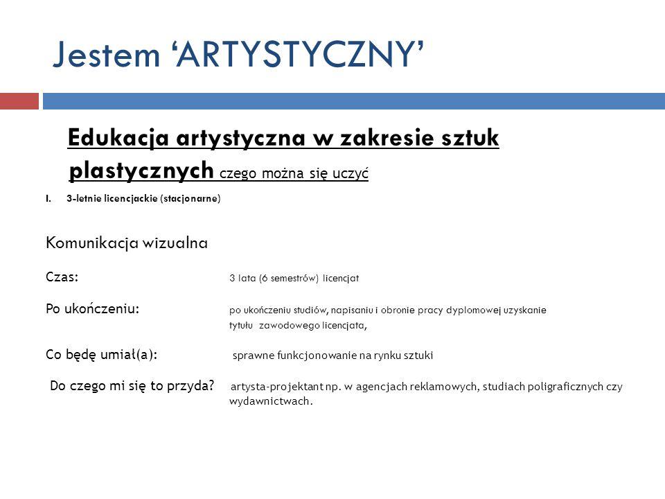 Jestem ARTYSTYCZNY Edukacja artystyczna w zakresie sztuk plastycznych czego można się uczyć I.3-letnie licencjackie (stacjonarne) Komunikacja wizualna