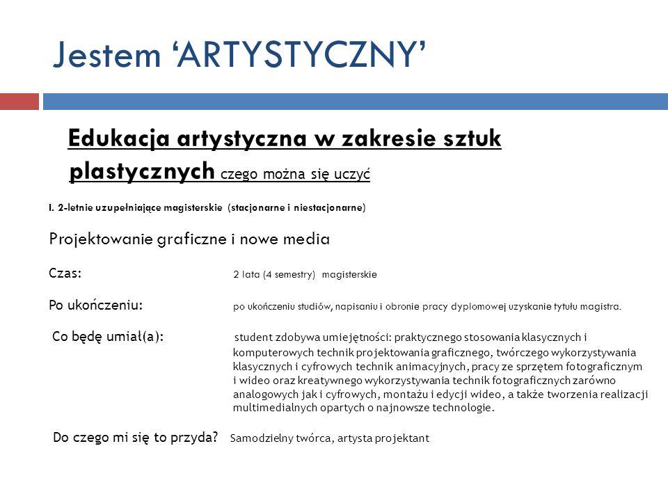Jestem ARTYSTYCZNY Edukacja artystyczna w zakresie sztuk plastycznych czego można się uczyć I. 2-letnie uzupełniające magisterskie (stacjonarne i nies