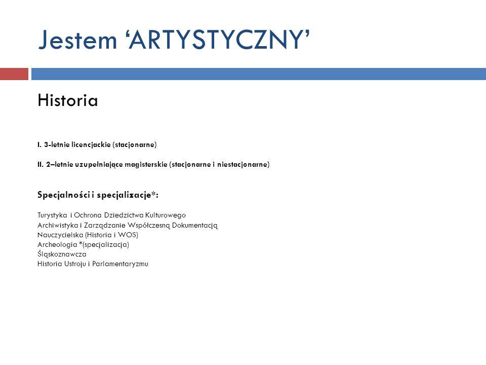 Jestem ARTYSTYCZNY Historia I. 3-letnie licencjackie (stacjonarne) II. 2–letnie uzupełniające magisterskie (stacjonarne i niestacjonarne) Specjalności