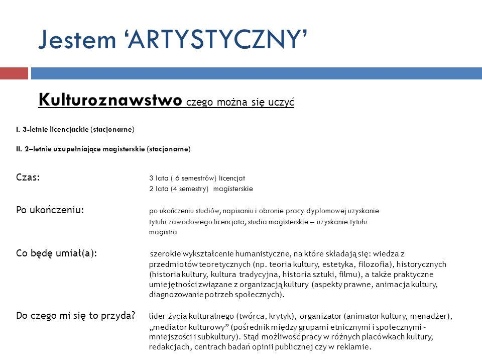 Jestem ARTYSTYCZNY Kulturoznawstwo czego można się uczyć I. 3-letnie licencjackie (stacjonarne) II. 2–letnie uzupełniające magisterskie (stacjonarne)