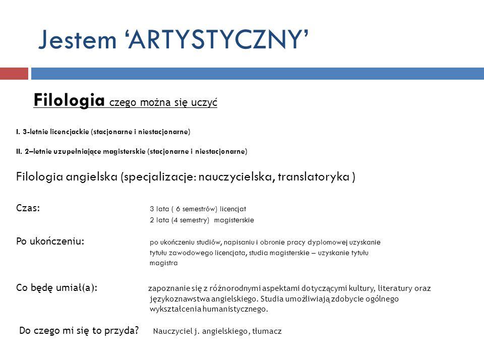 Jestem ARTYSTYCZNY Filologia czego można się uczyć I. 3-letnie licencjackie (stacjonarne i niestacjonarne) II. 2–letnie uzupełniające magisterskie (st