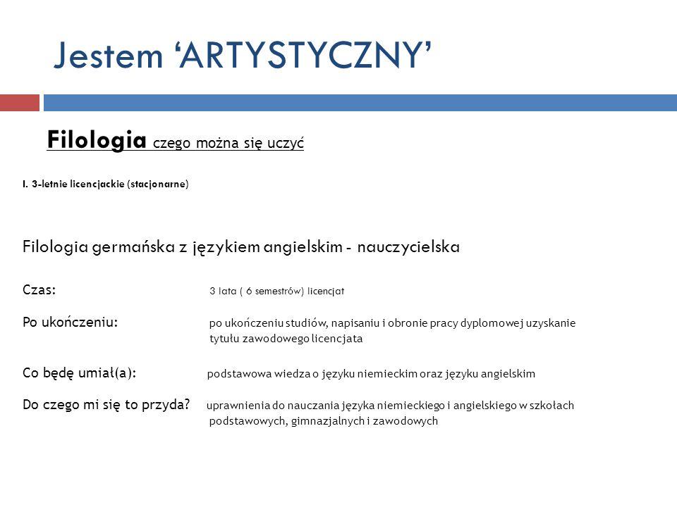 Jestem ARTYSTYCZNY Filologia czego można się uczyć I. 3-letnie licencjackie (stacjonarne) Filologia germańska z językiem angielskim - nauczycielska Cz