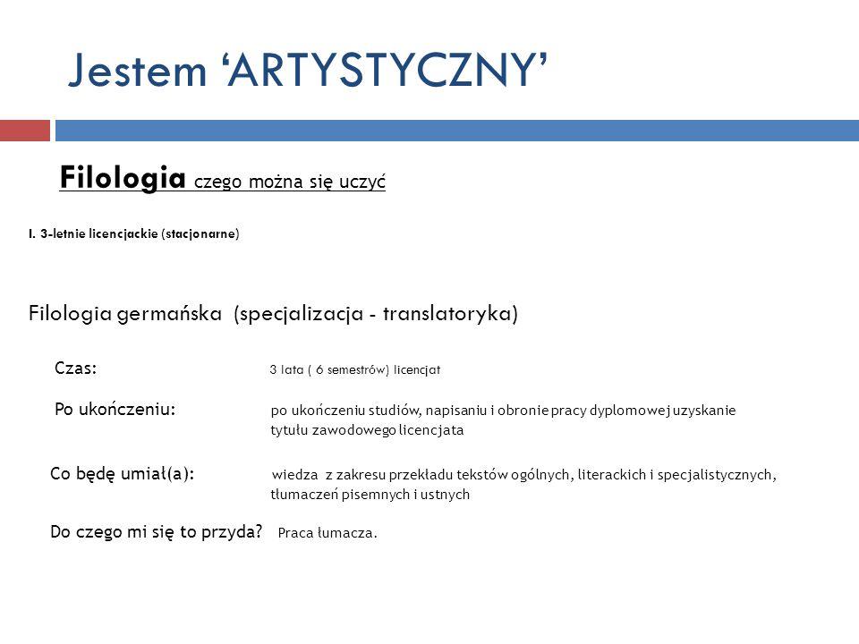 Jestem ARTYSTYCZNY Filologia czego można się uczyć I. 3-letnie licencjackie (stacjonarne) Filologia germańska (specjalizacja - translatoryka) Czas: 3