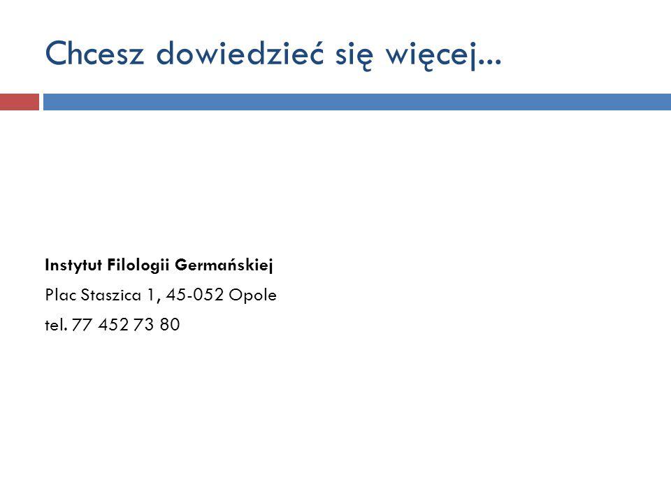 Chcesz dowiedzieć się więcej... Instytut Filologii Germańskiej Plac Staszica 1, 45-052 Opole tel. 77 452 73 80