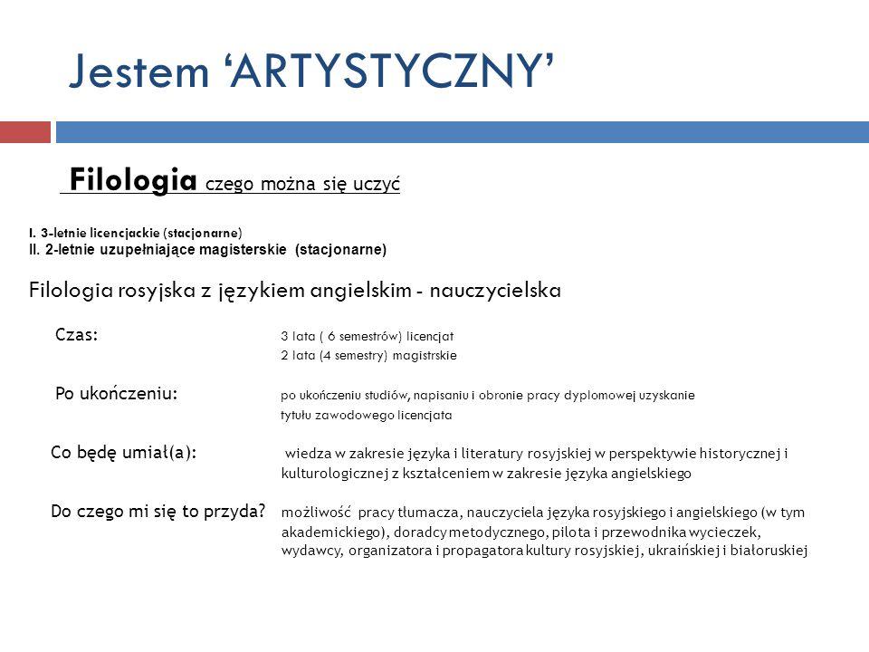 Jestem ARTYSTYCZNY Filologia czego można się uczyć I. 3-letnie licencjackie (stacjonarne) II. 2-letnie uzupełniające magisterskie (stacjonarne) Filolo