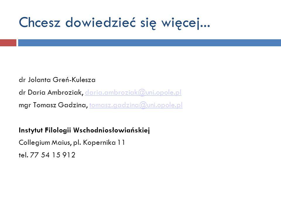 Chcesz dowiedzieć się więcej... dr Jolanta Greń-Kulesza dr Daria Ambroziak, daria.ambroziak@uni.opole.pldaria.ambroziak@uni.opole.pl mgr Tomasz Gadzin