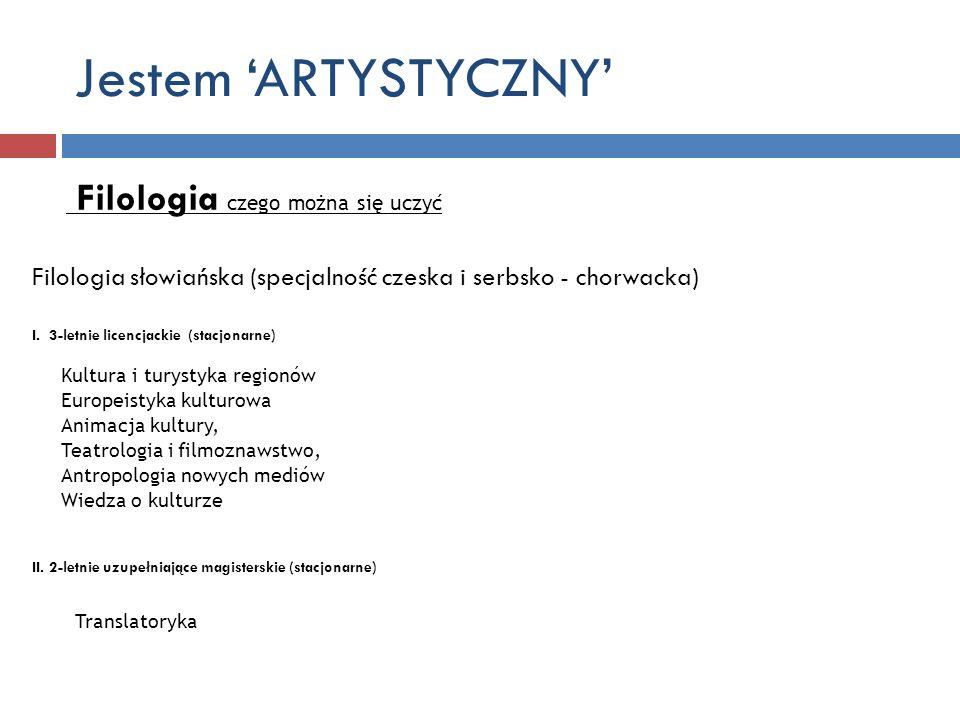 Jestem ARTYSTYCZNY Filologia czego można się uczyć Filologia słowiańska (specjalność czeska i serbsko - chorwacka) I. 3-letnie licencjackie (stacjonar