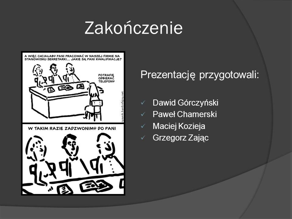 Zakończenie Prezentację przygotowali: Dawid Górczyński Paweł Chamerski Maciej Kozieja Grzegorz Zając