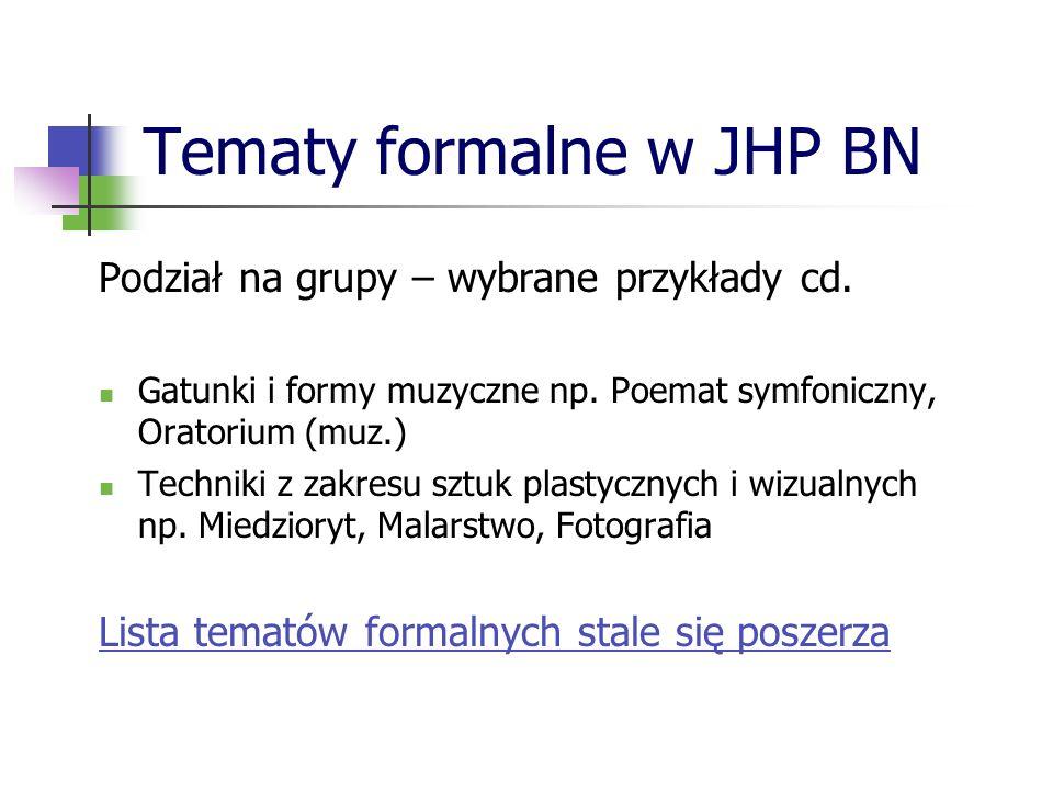 Tematy formalne w JHP BN Podział na grupy – wybrane przykłady cd. Gatunki i formy muzyczne np. Poemat symfoniczny, Oratorium (muz.) Techniki z zakresu