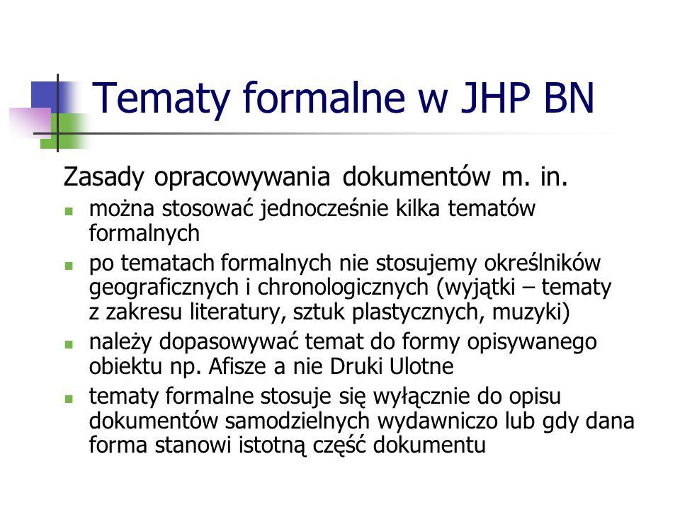 Tematy formalne w JHP BN Zasady opracowywania dokumentów m. in. można stosować jednocześnie kilka tematów formalnych po tematach formalnych nie stosuj