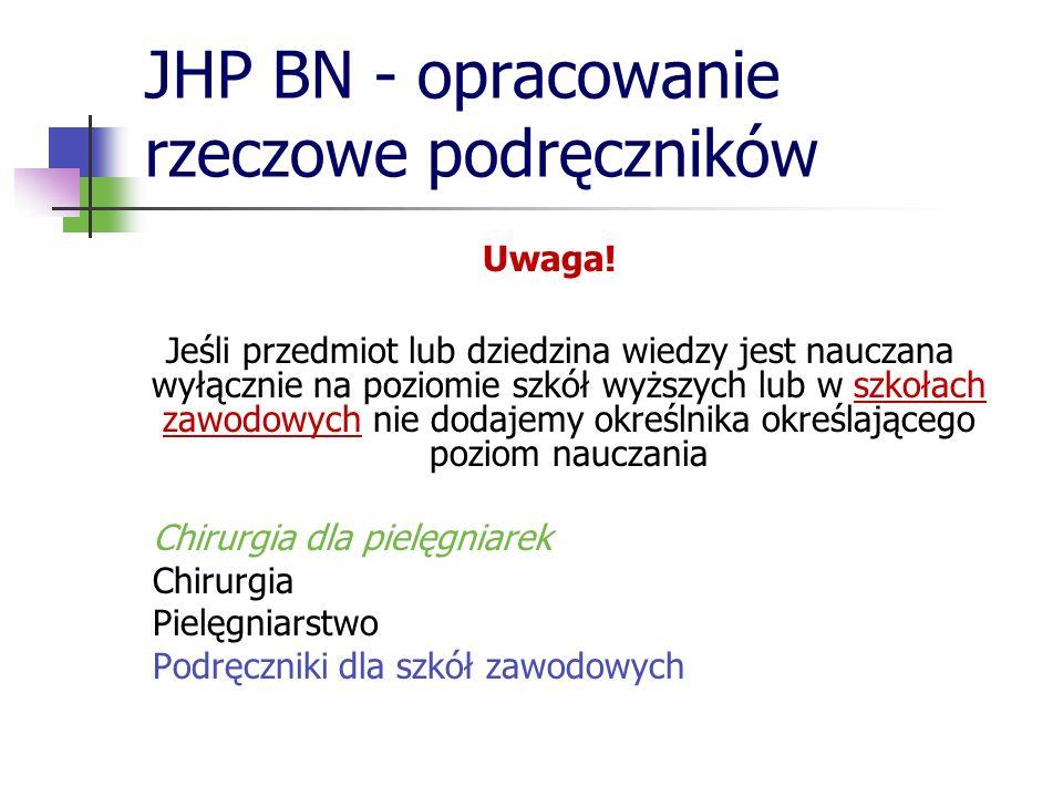 JHP BN - opracowanie rzeczowe podręczników Uwaga! Jeśli przedmiot lub dziedzina wiedzy jest nauczana wyłącznie na poziomie szkół wyższych lub w szkoła