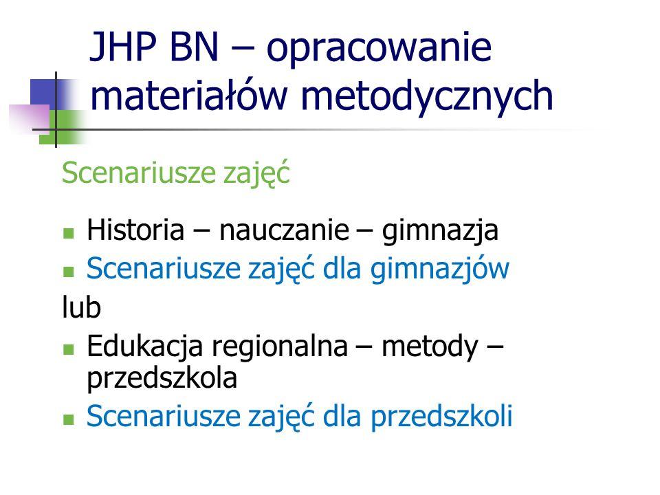 JHP BN – opracowanie materiałów metodycznych Scenariusze zajęć Historia – nauczanie – gimnazja Scenariusze zajęć dla gimnazjów lub Edukacja regionalna