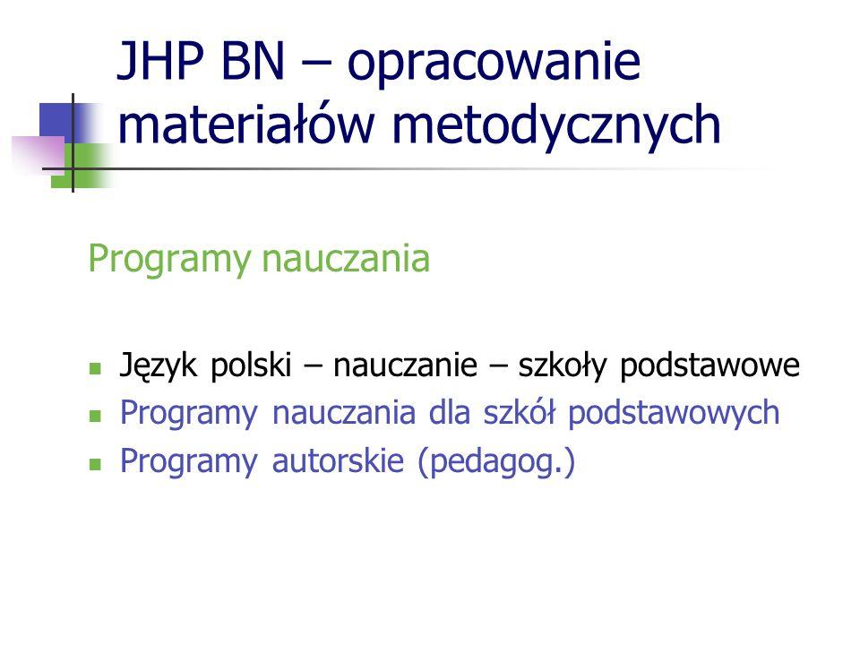 JHP BN – opracowanie materiałów metodycznych Programy nauczania Język polski – nauczanie – szkoły podstawowe Programy nauczania dla szkół podstawowych