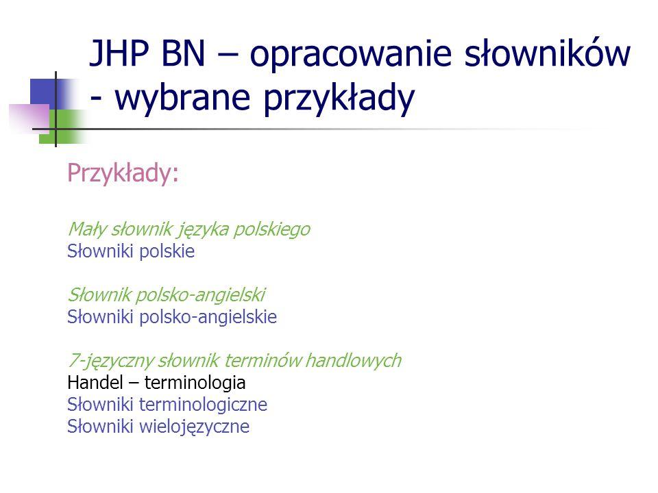 JHP BN – opracowanie słowników - wybrane przykłady Przykłady: Mały słownik języka polskiego Słowniki polskie Słownik polsko-angielski Słowniki polsko-