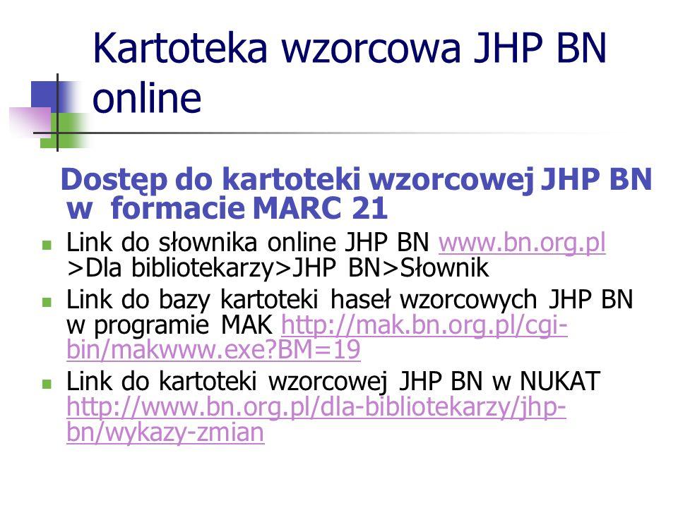 Kartoteka wzorcowa JHP BN online Dostęp do kartoteki wzorcowej JHP BN w formacie MARC 21 Link do słownika online JHP BN www.bn.org.pl >Dla bibliotekar