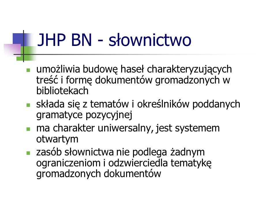 JHP BN – gramatyka pozycyjna obowiązuje w JHP BN wyznacza każdemu słowu pozycję w zdaniu zgodnie z jej zasadami zdanie może tworzyć temat, temat z określnikiem, lub temat zwiększą liczbą określników tematy są doprecyzowywane za pomocą dopowiedzeń (identyfikujących np.