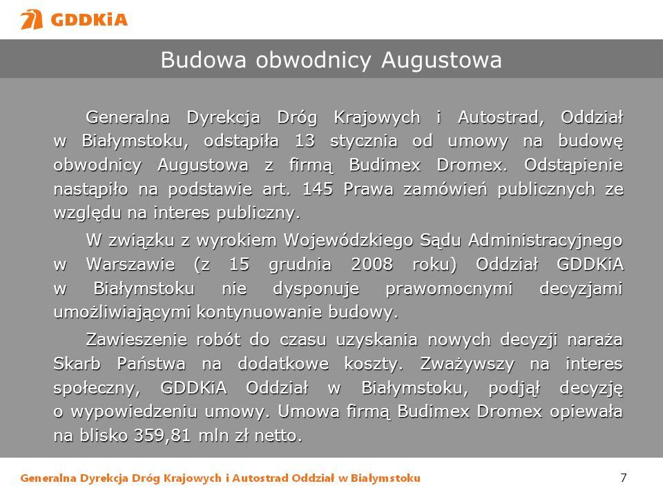 7 Budowa obwodnicy Augustowa Generalna Dyrekcja Dróg Krajowych i Autostrad, Oddział w Białymstoku, odstąpiła 13 stycznia od umowy na budowę obwodnicy